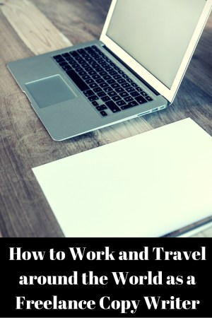 How to Work and Travel around the World as a Freelance Copy Writer