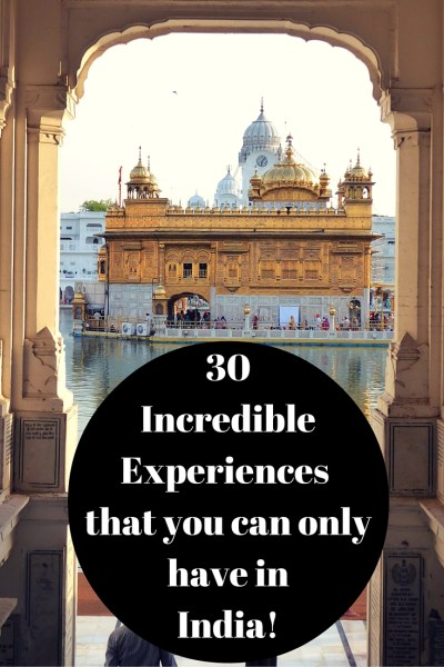 30 Incredible Experiences that you can only have in India!