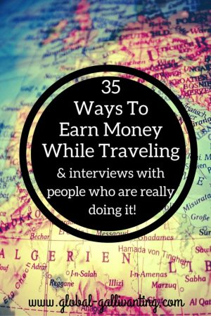 35 Ways to Earn Money While Traveling including Tips and Interviews with people who are really doing it!