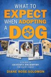 what-to-expect-when-adopting-a-dog-by-diane-rose-solomon