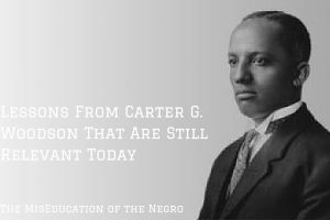 Lessons From Carter G. Woodson That Are