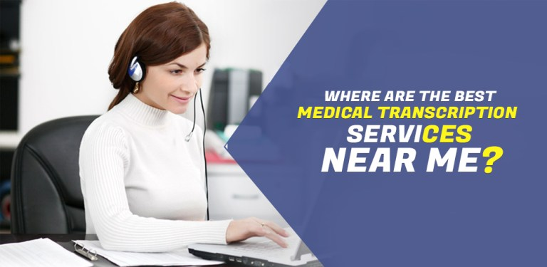 Where are the Best Medical Transcription Services Near me?