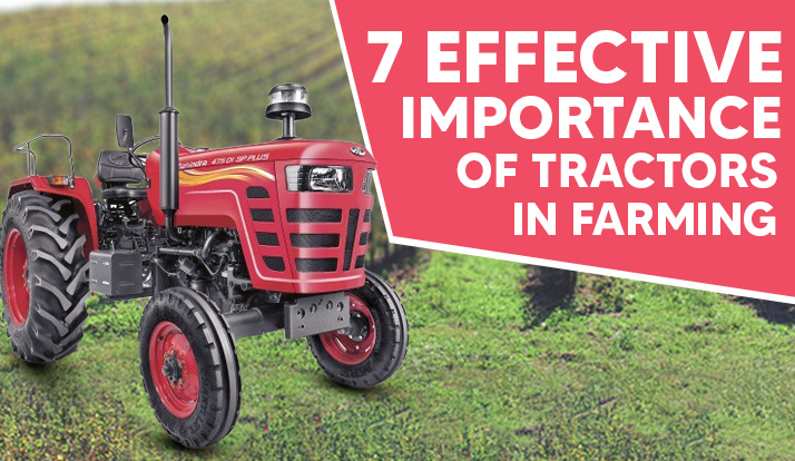 7 Effective Importance of Tractors in Farming
