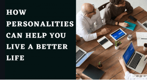 How Personalities Can Help You Live Better life