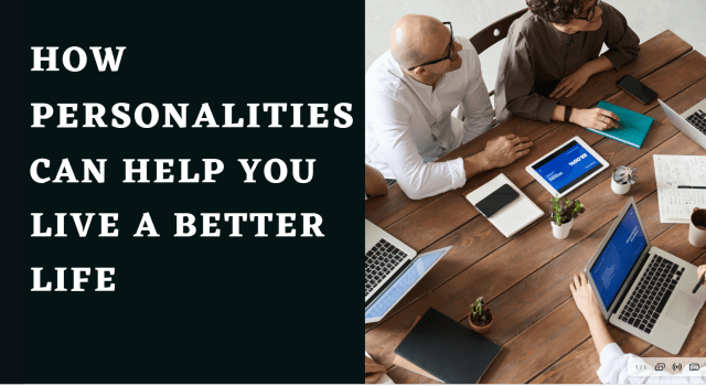 How Personalities Can Help You Live a Better life