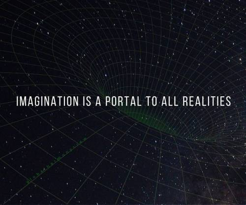 imagination is a portal to all realities