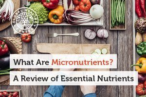 Micronutrients are vitamins and mineral required by your body.