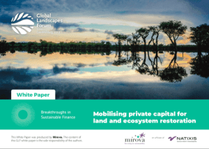 Mobilising Private Capital for Land and Restoration Ecosystem – White paper