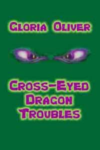 Cross-eyed Dragon Troubles by Gloria Oliver - Young Adult Fantasy novel