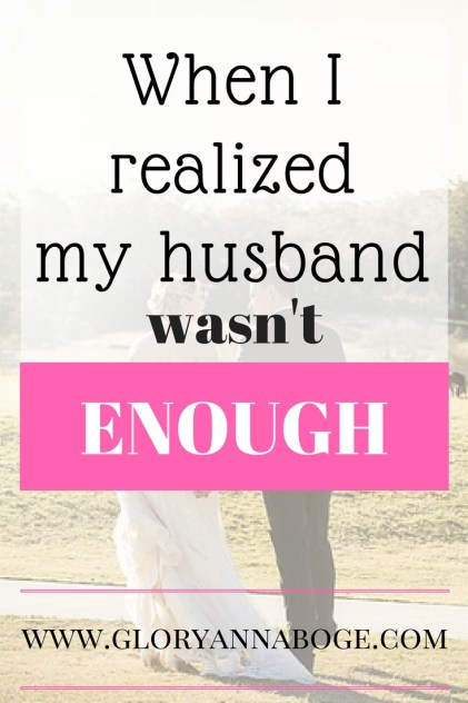 When I realized my husband was not enough I had to face challenged in my marriage that I was responsible for. I realized what God had planned for my marriage. I found grace in my marriage.