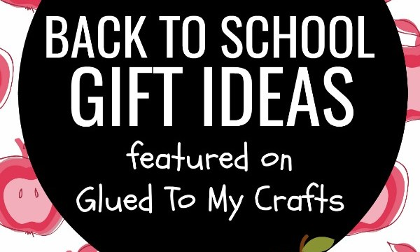 Back To School Roundup – Gifts & Craft Ideas