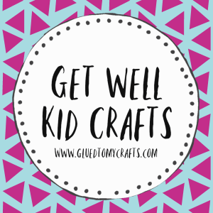 20 Get Well Crafts For Kids To Make