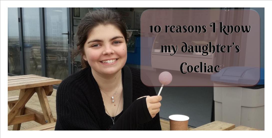 10 reasons I know my daughter has Coeliac Disease