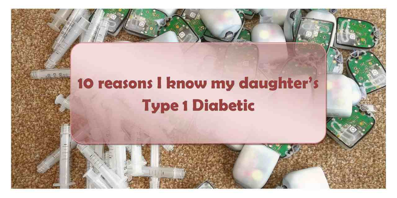 10 reasons why I know my daughter's Type 1 Diabetic