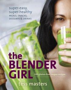The Blender Girl: Super-Easy, Super-Healthy Meals, Snacks, Desserts, and Drinks--100 Gluten-Free, Vegan Recipes! Kindle Edition