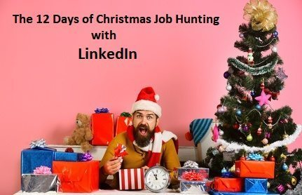 The 12 Days of Christmas Job Hunting using LinkedIn