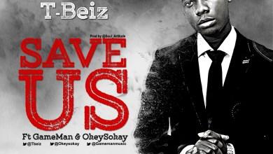 Photo of MusiC :: T-BEIZ – 'SAVE US' feat. @gamemanmusic, @okeysokay