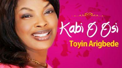 Photo of MusiC ::  Toyin Arigbede – KABI O OSI