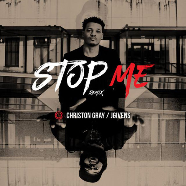Christon Gray - Stop Me