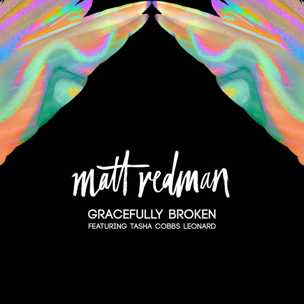 Matt Redman - Gracefully Broken (feat. Tasha Cobbs Leonard)