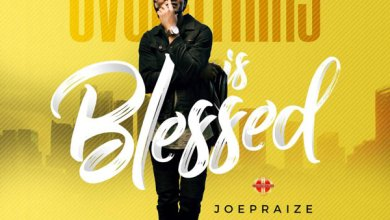 Photo of Joe Praize Drops New Song 'Everything is Blessed' – Download!
