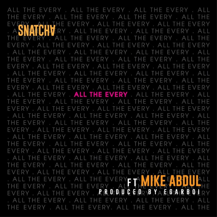 all the every - Snatcha ft. Mike abdul