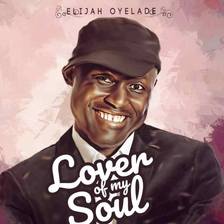 Elijah Oyelade Lover of my Soul new album art