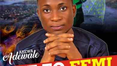 ife to fe mi_Adewale Arewa