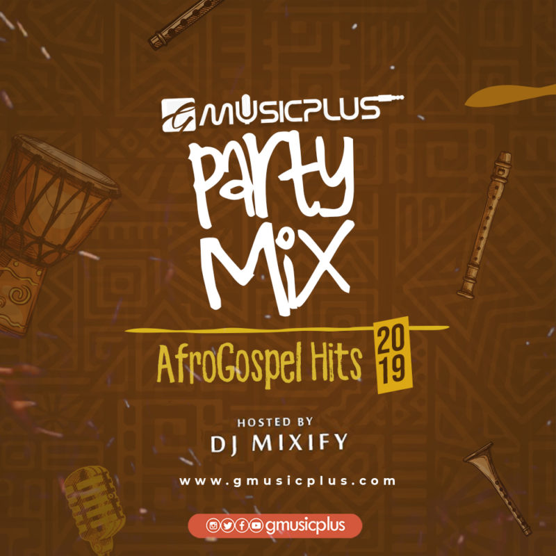 Download Gmp Party Mix Afrogospel Hits 2019 2020 Hosted By Dj Mixify Gmusicplus Com