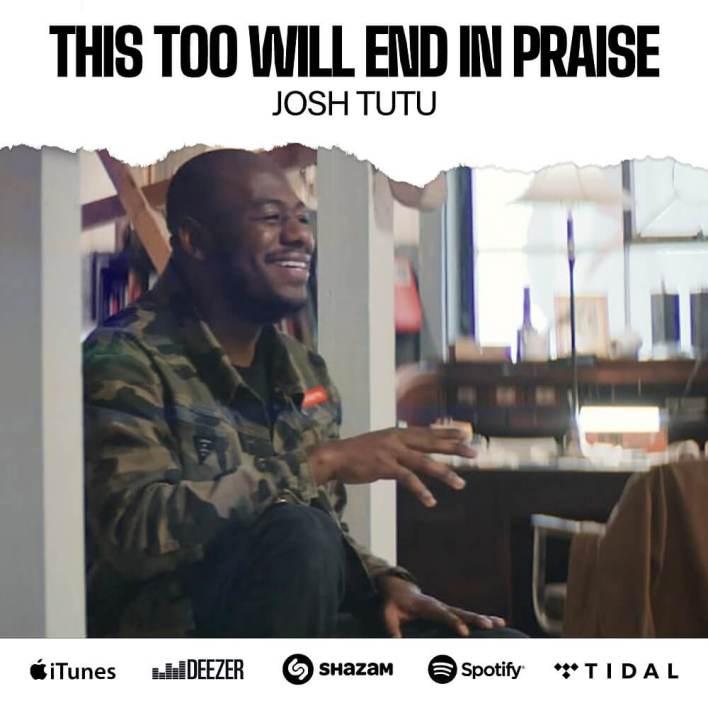 This Too Will End in Praise_Josh Tutu