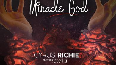 """Photo of Cyrus Richie Drops New Single & Lyric Video for """"Miracle God"""" ft. Stella"""