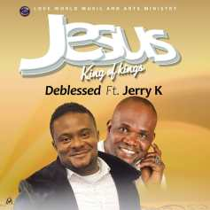 Deblessed-Jesus-featuring-Jerry-K1