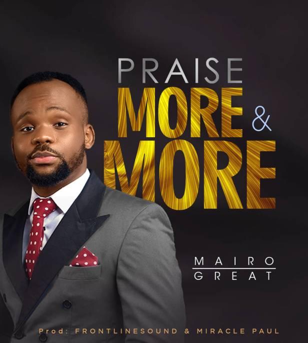 Mairo-Great-Praise-More-More