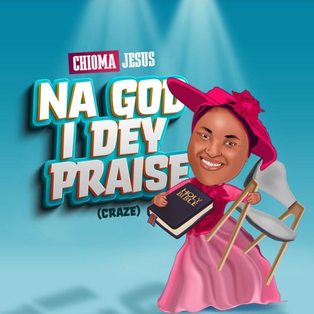 Chioma Jesus - Na God I Dey Praise