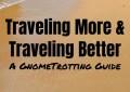 Traveling More & Traveling Better