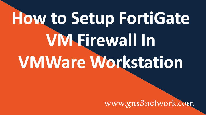 how-to-deploy-fortigate-vm-firewall-on-vmware-workstation