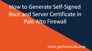 how-to-generate-self-signed-certificate-in-palo-alto-firewall