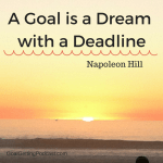 A Goal is a Dream with a Deadline. Set a Deadline on any goal you set.