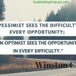 A Pessimist sees the difficulty in every opportunity; an optimist see the opportunity in every difficulty - Winston Churchill