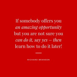 Richard Branson - If offered an amazing opportunity - say yes