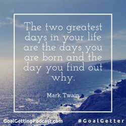 The two greatest days in your life are the days you are born and the day you find out why. Mark Twain