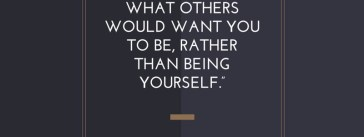 One of the greatest regrets in life is being what others want you to be rather than being yourself