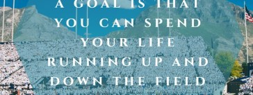 The Trouble with not having a goal isyou can spend your life running up and down the field and never score. WEB