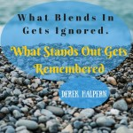 What Blends In Gets Ignored. What Stands Out Gets Remembered Derek Halpern