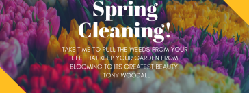 TAKE TIME TO PULL THE WEEDS FROM YOUR LIFE THAT KEEP YOUR GARDEN FROM BLOOMING TO ITS GREATEST BEAUTY. ~TONY WOODALL