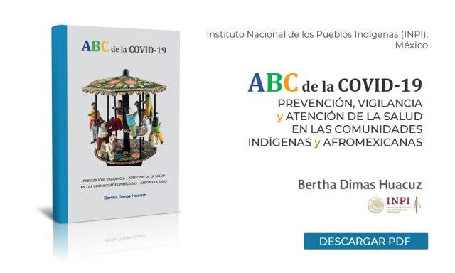 ABC de la COVID-19. Prevención, vigilancia y atención de salud en las comunidades indígenas y afromexicanas.. Bertha Dimas Huacuz