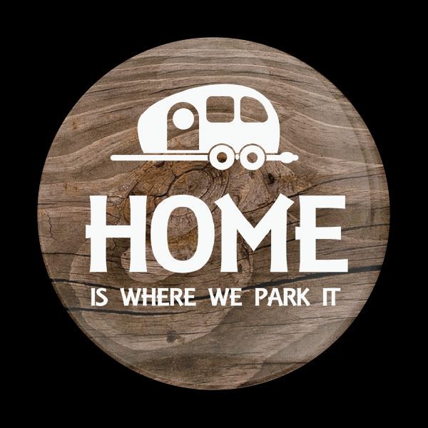 Dome Badge Home Is Where We Park It