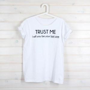 koszulka trust me i will be your last one