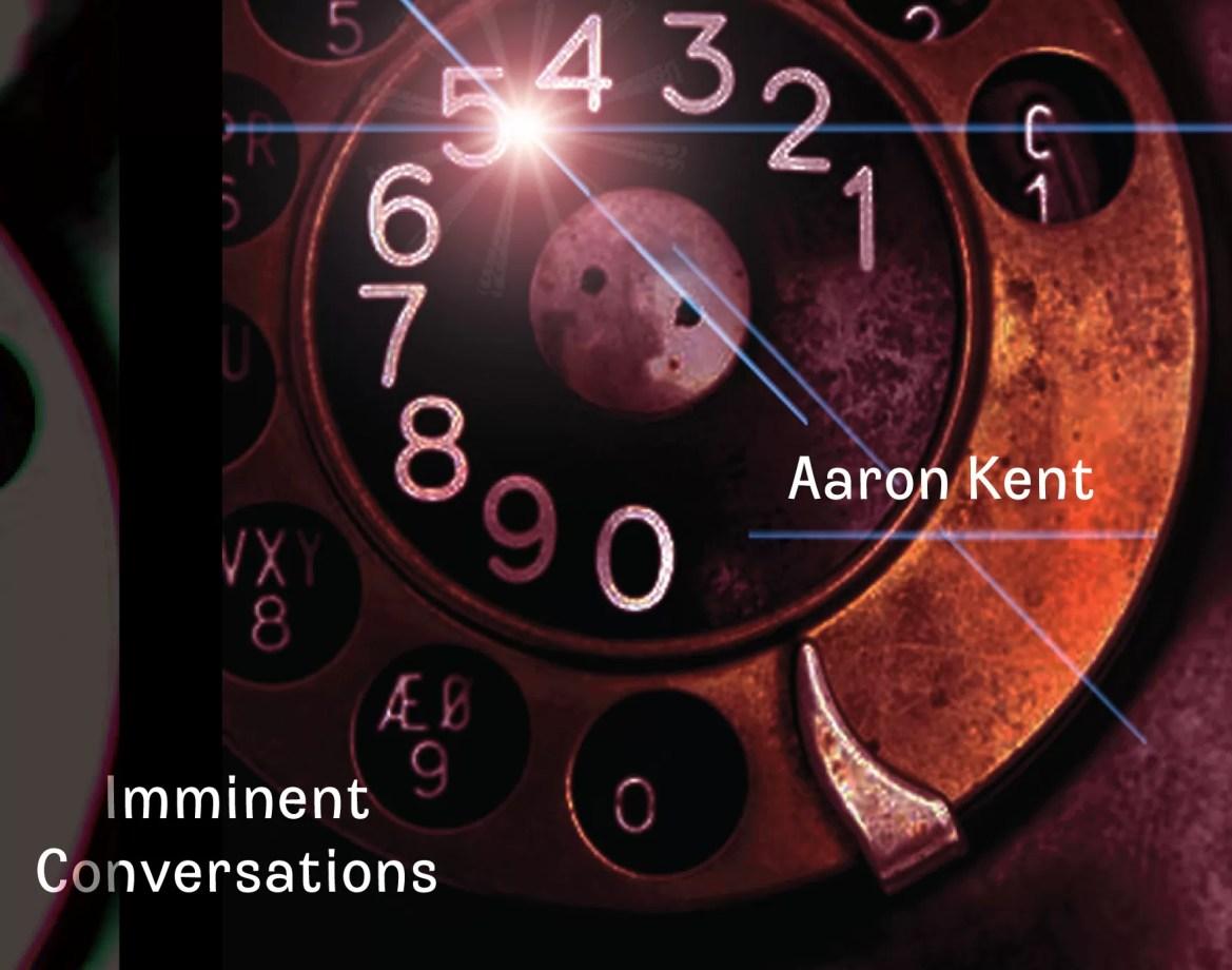 Aaron Kent – Imminent Conversations