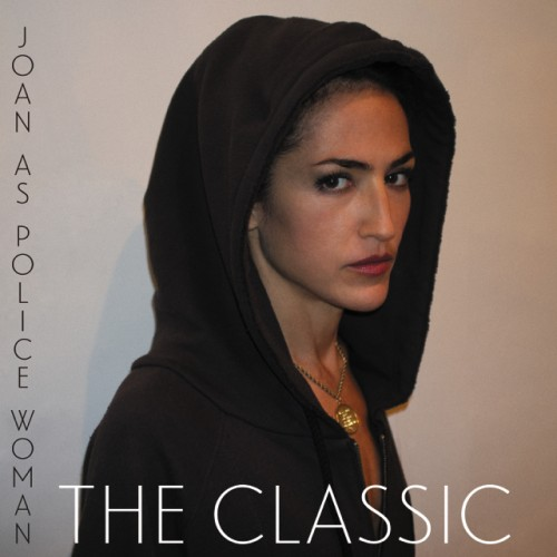 Joan As Police Woman – The Classic (Play It Again Sam)